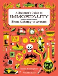 A Beginners Guide To Immortality by Maria Birmingham